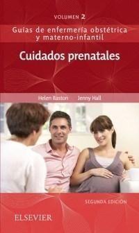 CUIDADOS PRENATALES 2° ED. GUÍAS DE ENFERMERÍA OBSTÉTRICA Y MATERNO-INFANTIL