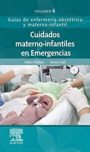 CUIDADOS MATERNO INFANTILES EN EMERGENCIAS GUÍAS DE ENFERMERÍA OBSTÉTRICA Y MATERNO-INFANTIL