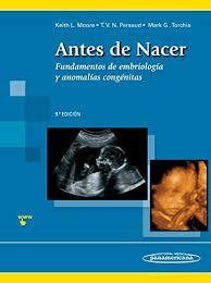 ANTES DE NACER - FUNDAMENTOS DE EMBRIOLOGIA Y ANOMALIAS CONGENITAS