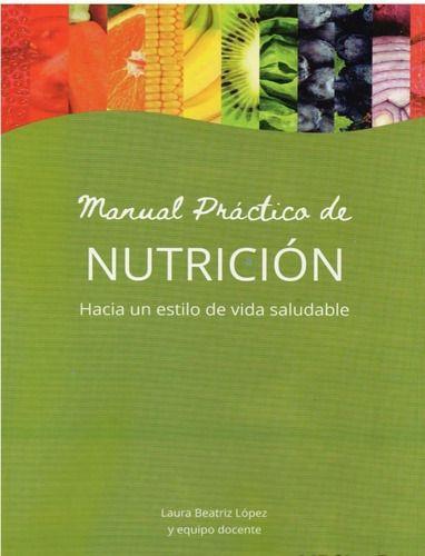 Manual Práctico de Nutrición. Hacia un estilo de vida saludable
