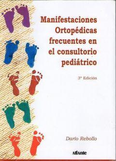MANIFESTACIONES ORTOPEDICAS FRECUENTES EN EL CONSULTORIO PEDIATRICO 3º ED.