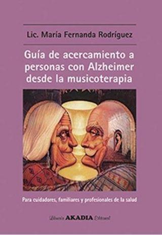 GUIA DE ACERCAMIENTO A PERSONAS CON ALZHEIMER DESDE LA MUSICOTERAPIA